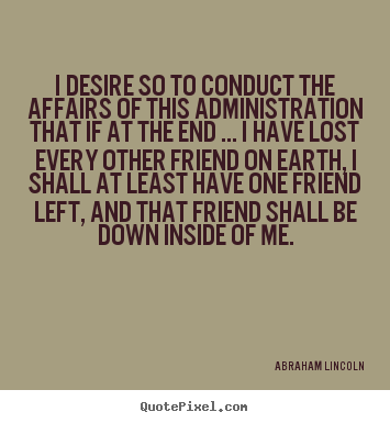 Friendship quotes - I desire so to conduct the affairs of this administration that..