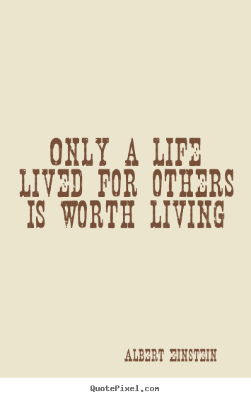 Albert Einstein picture quotes - Only a life lived for others is worth living - Friendship quotes