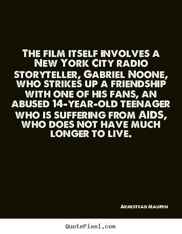The film itself involves a new york city radio storyteller, gabriel.. Armistead Maupin good friendship quotes