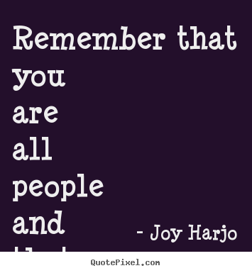 Create graphic picture quotes about friendship - Remember that you are all people and that all..