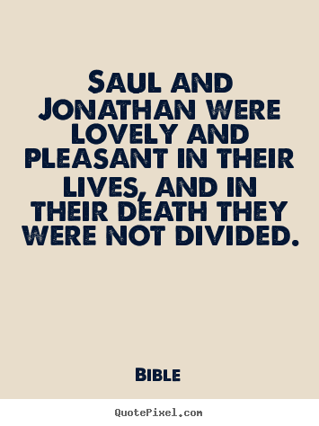 Saul and jonathan were lovely and pleasant in their lives, and.. Bible famous friendship quote