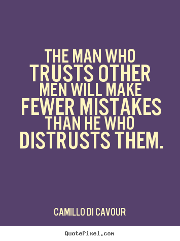 Quotes about friendship - The man who trusts other men will make fewer..