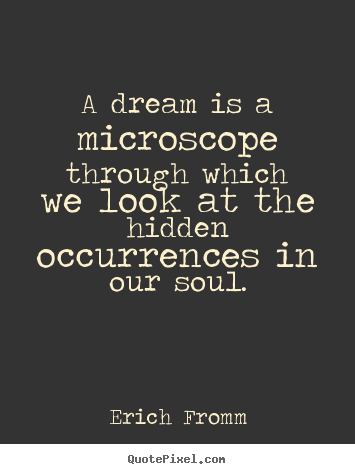 Create graphic picture quotes about friendship - A dream is a microscope through which we look at the..