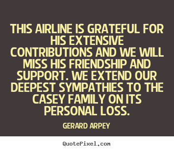 Quotes about friendship - This airline is grateful for his extensive contributions and we will..