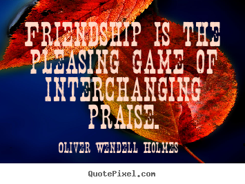 Friendship quotes - Friendship is the pleasing game of interchanging..