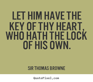 Design your own picture quotes about friendship - Let him have the key of thy heart, who hath..