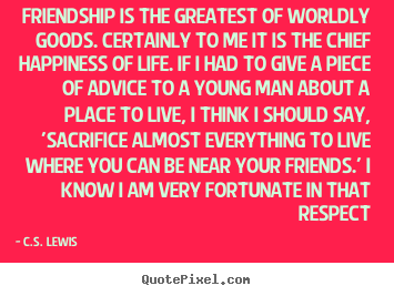 Friendship quotes - Friendship is the greatest of worldly goods...
