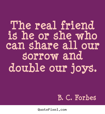 How to make picture quotes about friendship - The real friend is he or she who can share..
