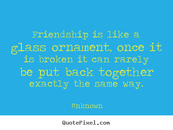 Design picture quotes about friendship - Friendship is like a glass ornament, once..