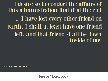 Create graphic image quotes about friendship - I desire so to conduct the affairs of this..