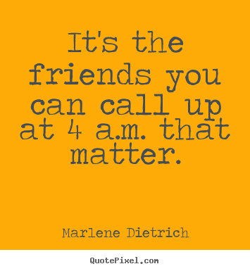 How to make picture quote about friendship - It's the friends you can call up at 4 a.m. that..
