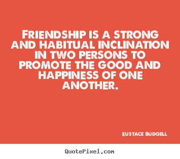 Friendship quotes - Friendship is a strong and habitual inclination..