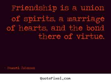Friendship quotes - Friendship is a union of spirits, a marriage of..