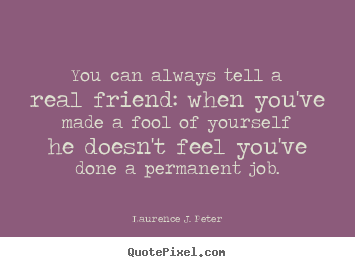 How to make picture quotes about friendship - You can always tell a real friend: when you've made a..