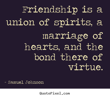 Quote about friendship - Friendship is a union of spirits, a marriage of hearts, and the bond..