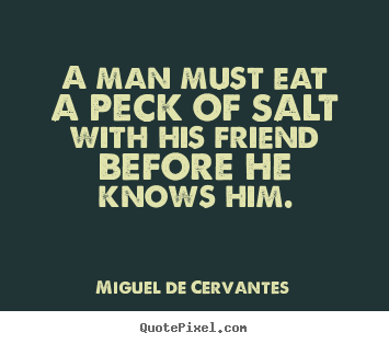 Make photo quotes about friendship - A man must eat a peck of salt with his friend..