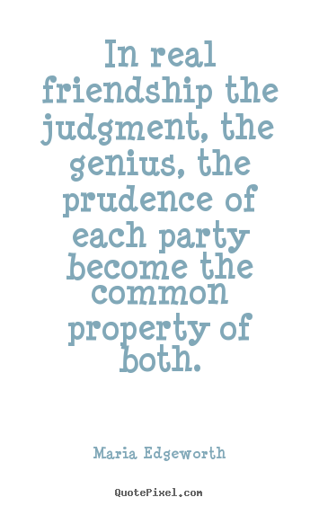 Friendship quote - In real friendship the judgment, the genius, the prudence of..