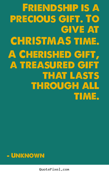 Design picture quotes about friendship - Friendship is a precious gift. to give at christmas..