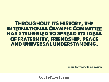 Make custom picture quotes about friendship - Throughout its history, the international olympic committee has..