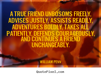 Create photo quotes about friendship - A true friend unbosoms freely, advises justly, assists readily,..