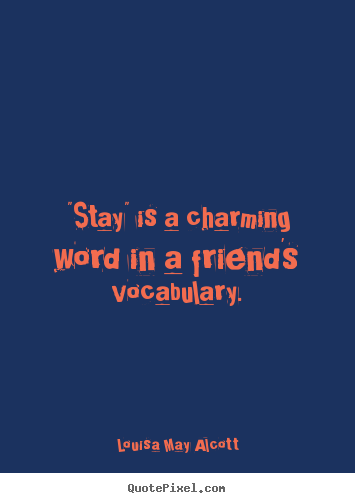 "Create graphic image quotes about friendship - ""stay"" is a charming word in a friend's vocabulary."