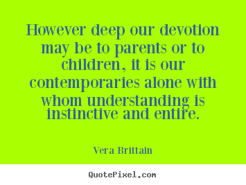 Friendship quotes - However deep our devotion may be to parents or to children, it is..