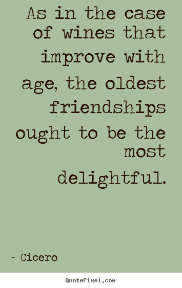 Friendship quote - As in the case of wines that improve with age,..
