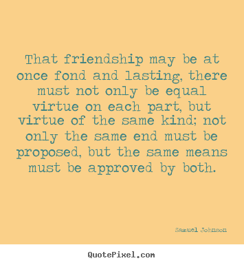 Friendship quotes - That friendship may be at once fond and lasting, there..