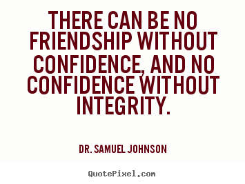 Dr. Samuel Johnson picture quotes - There can be no friendship without confidence,.. - Friendship quotes