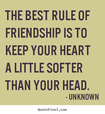 Create picture quotes about friendship - The best rule of friendship is to keep your heart..
