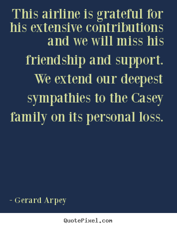 Friendship quotes - This airline is grateful for his extensive contributions..