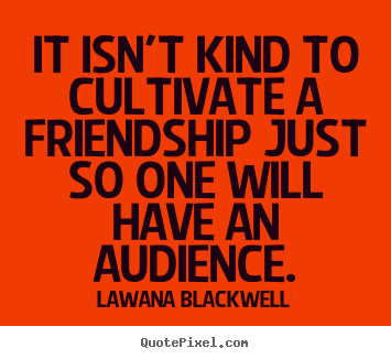 Create image quotes about friendship - It isn't kind to cultivate a friendship just..