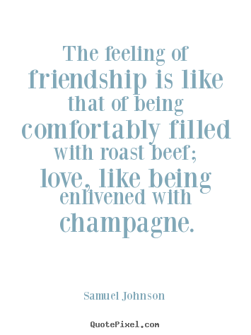 The feeling of friendship is like that of being comfortably.. Samuel Johnson popular friendship quotes