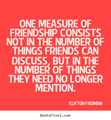 Make personalized picture quotes about friendship - One measure of friendship consists not in the..