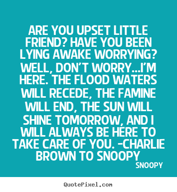 Design your own picture quote about friendship - Are you upset little friend? have you been lying awake..