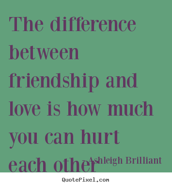 How to make picture quote about friendship - The difference between friendship and love is how much you can..