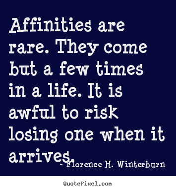 Quotes about friendship - Affinities are rare. they come but a few times in a life...