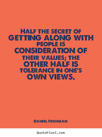 Friendship quotes - Half the secret of getting along with people is consideration..