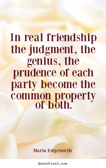 Quotes about friendship - In real friendship the judgment, the genius, the prudence..