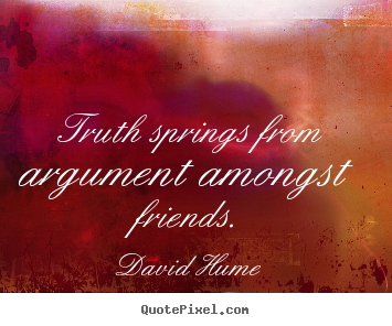 Quotes about friendship - Truth springs from argument amongst friends.