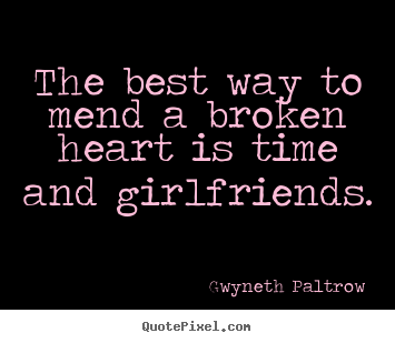 Gwyneth Paltrow picture quotes - The best way to mend a broken heart is time.. - Friendship quotes