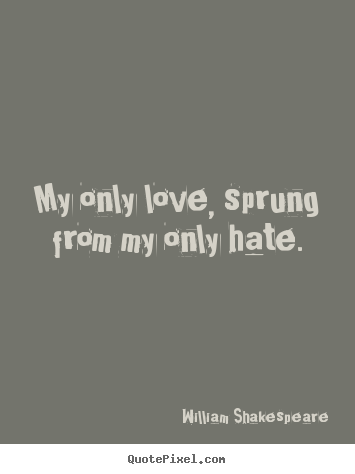 Design poster quotes about friendship - My only love, sprung from my only hate.