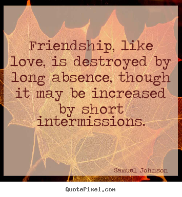Samuel Johnson picture quotes - Friendship, like love, is destroyed by long.. - Friendship quote