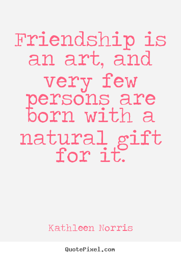 Make pictures sayings about friendship - Friendship is an art, and very few persons are..