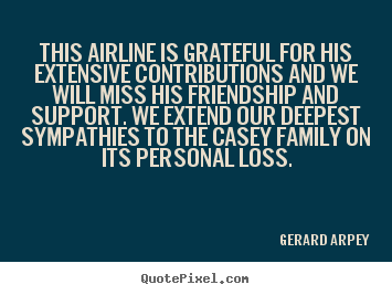 Customize picture quote about friendship - This airline is grateful for his extensive contributions and we will..
