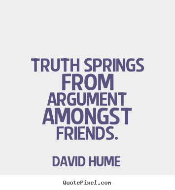 Sayings about friendship - Truth springs from argument amongst friends.