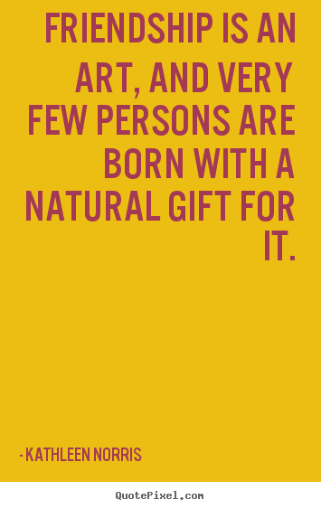 Friendship quotes - Friendship is an art, and very few persons are born with a natural..