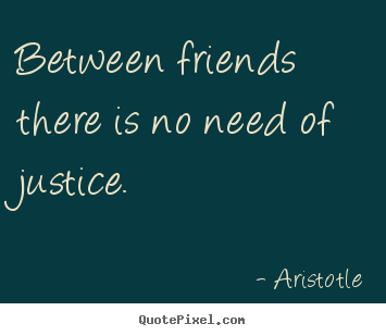 Make picture quote about friendship - Between friends there is no need of justice.