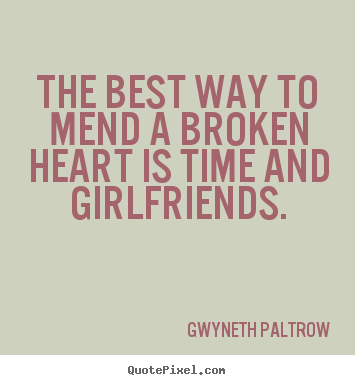 Create image quotes about friendship - The best way to mend a broken heart is time and girlfriends.