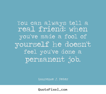 Quotes about friendship - You can always tell a real friend: when you've..